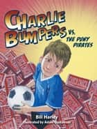 Charlie Bumpers vs. the Puny Pirates ebook by Bill Harley, Adam Gustavson