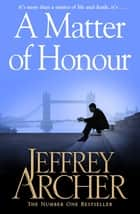 A Matter of Honour ebook by Jeffrey Archer