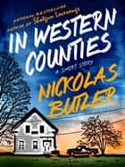 In Western Counties - A Short Story ebook by Nickolas Butler