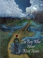 The Boy Who Never Went Home ebook by G. D. Homes