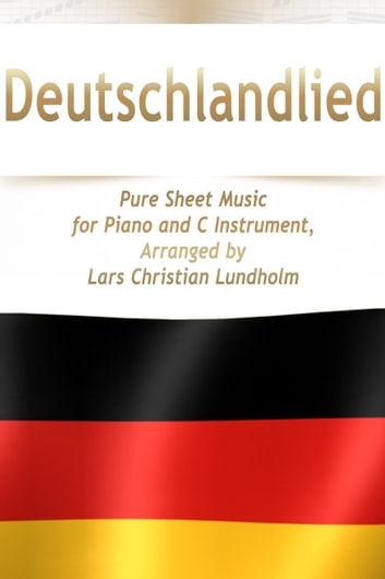 Deutschlandlied Pure Sheet Music for Piano and C Instrument, Arranged by Lars Christian Lundholm ebook by Pure Sheet Music