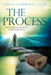 The Process: Deliverance, Healing and Restoration ebook by Susan Cambridge