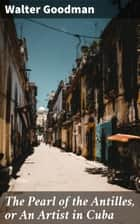 The Pearl of the Antilles, or An Artist in Cuba ebook by