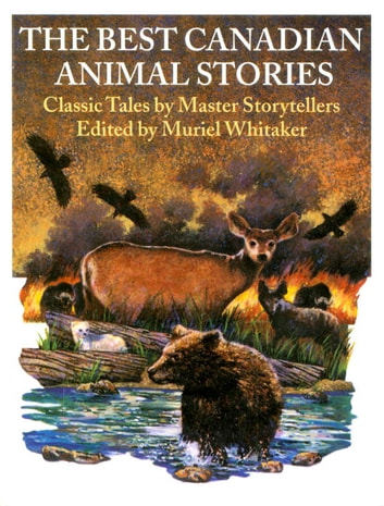 The Best Canadian Animal Stories - Classic Tales by Master Storytellers ebook by