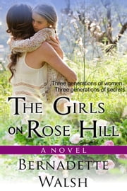 The Girls on Rose Hill ebook by Bernadette Walsh