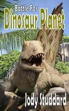 Battle For Dinosaur Planet ebook by Jody Studdard