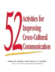 52 Activities for Improving Cross-Cultural Communication ebook by Donna M. Stringer,Patricia A Cassiday