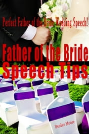 Father of the Bride Speech Tips: Perfect Father of the Bride Wedding Speech! ebook by Deedee Moore