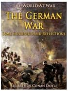 The German War / Some Sidelights and Reflections ebook by Sir Arthur Conan Doyle