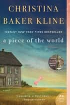 A Piece of the World - A Novel ebook by Christina Baker Kline