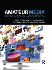Amateur Media - Social, cultural and legal perspectives ebook by Dan Hunter,Ramon Lobato,Megan Richardson,Julian Thomas
