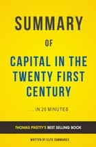 Capital in the Twenty-First Century: by Thomas Piketty | Summary & Analysis ebook by Elite Summaries