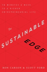 The Sustainable Edge - 15 Minutes a Week to a Richer Entrepreneurial Life ebook by Ron Carson,Scott Ford
