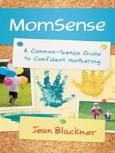 MomSense - A Common-Sense Guide to Confident Mothering ebook by Jean Blackmer