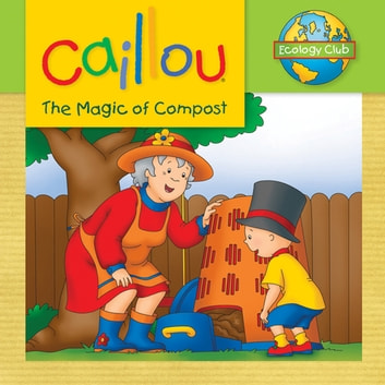 Caillou: The Magic of Compost - Ecology Club ebook by Sarah Margaret Johanson
