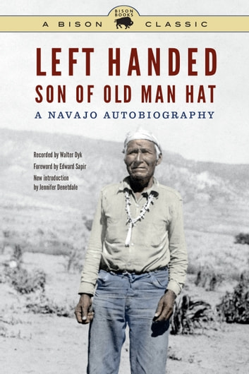 Left Handed, Son of Old Man Hat, Bison Classic Edition - A Navajo Autobiography ebook by Left Handed