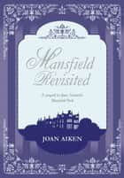 Mansfield Revisited ebook by Joan Aiken