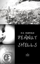 Peanut Shells: A Short Story ebook by M.E. Purfield