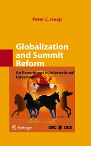 Globalization and Summit Reform - An Experiment in International Governance ebook by Peter C. Heap,G. Smith,P. Martin
