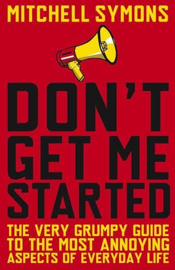 Don't Get Me Started ebook by Mitchell Symons