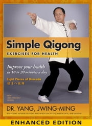 Simple Qigong: Exercises for Health - Enhanced Edition with video - The Eight Pieces of Brocade ebook by Dr. Yang Jwing-Ming