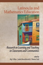 Latinos/as and Mathematics Education - Research on Learning and Teaching in Classrooms and Communities ebook by Kip Téllez,Judit N. Moschkovich,Marta Civil