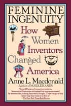 Feminine Ingenuity ebook by Anne L. MacDonald