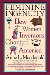 Feminine Ingenuity - How Women Inventors Changed America ebook by Anne Macdonald