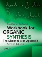 Workbook for Organic Synthesis: The Disconnection Approach ebook by Stuart Warren,Paul Wyatt
