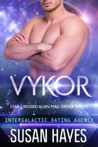 Vykor: Star-Crossed Alien Mail Order Brides (Intergalactic Dating Agency) - Star-Crossed Alien Mail Order Brides, #9 ebook by Susan Hayes