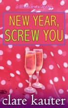 New Year, Screw You ebook by Clare Kauter