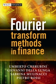 Fourier Transform Methods in Finance ebook by Umberto Cherubini,Giovanni Della Lunga,Sabrina Mulinacci,Pietro Rossi