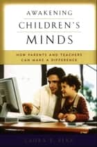 Awakening Childrens Minds: How Parents and Teachers Can Make a Difference ebook by Laura E. Berk