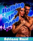 Stalking the Band ebook by Adriana Rossi