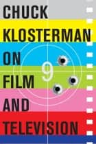 Chuck Klosterman on Film and Television ebook by Chuck Klosterman