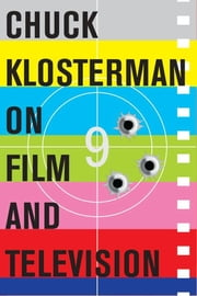 Chuck Klosterman on Film and Television - A Collection of Previously Published Essays ebook by Chuck Klosterman