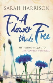 A Flower That's Free ebook by Sarah Harrison