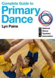 Complete Guide to Primary Dance ebook by National Dance Teachers Association,Lyn Paine