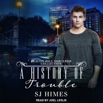 A History of Trouble - A Beacon Hill Sorcerer Collection audiobook by SJ Himes