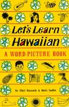 Let's Learn Hawaiian - A Word-Picture Book ebook by