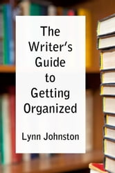The Writer's Guide to Getting Organized: Take Control of Your Creative Life 10 Minutes at a Time ebook by Lynn Johnston