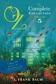 Oz, the Complete Collection, Volume 5 - The Magic of Oz; Glinda of Oz; The Royal Book of Oz ebook by L. Frank Baum,Ruth Plumly Thompson