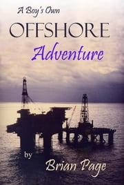 A Boy's Own Offshore Adventure ebook by Brian Page