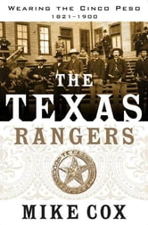 The Texas Rangers - Wearing the Cinco Peso, 1821-1900 ebook by Mike Cox