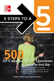 5 Steps to a 5 500 AP Calculus AB/BC Questions to Know by Test Day ebook by Zachary Miner,Lena Folwaczny