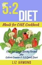 The 5:2 Diet Meals for One Cookbook - 5:2 Diet, #5 ebook by Liz Armond