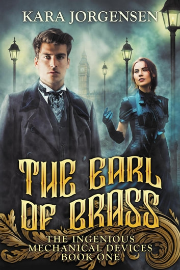 The Earl of Brass - The Ingenious Mechanical Devices, #1 ebook by Kara Jorgensen