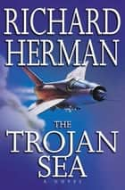 The Trojan Sea ebook by Richard Herman