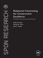 Relational Contracting for Construction Excellence - Principles, Practices and Case Studies ebook by Albert P Chan,Daniel W Chan,John F Yeung