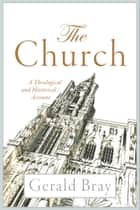 The Church - A Theological and Historical Account ebook by Gerald Bray